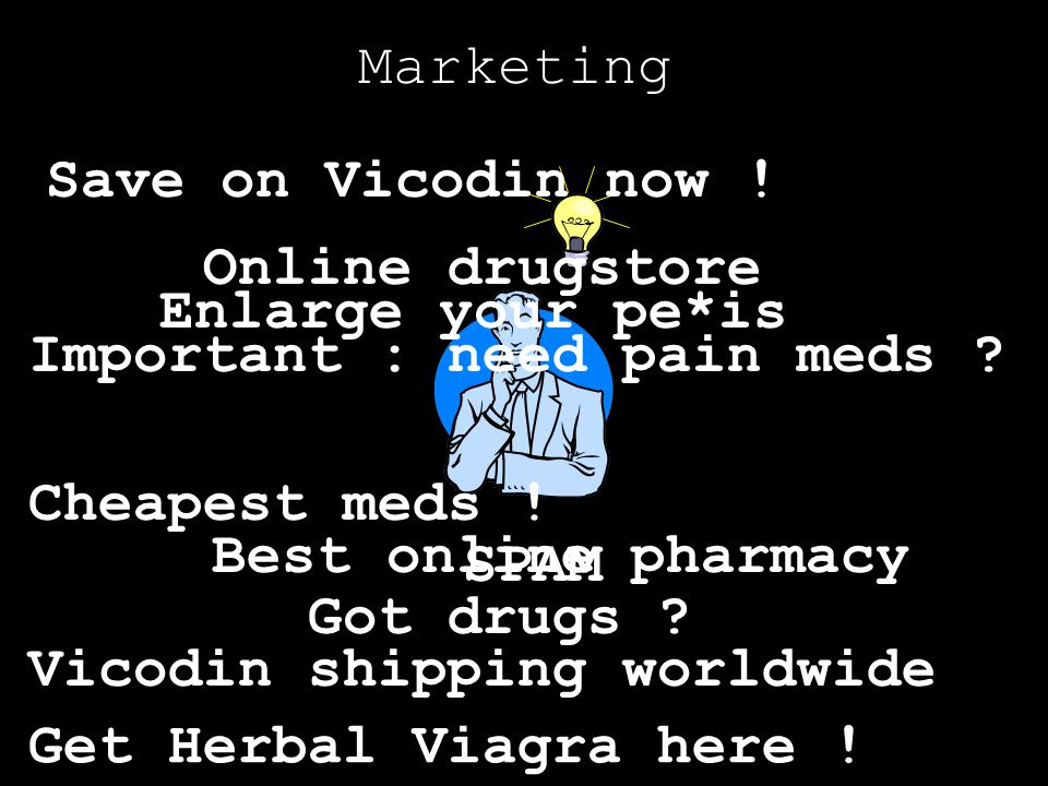 Marketing Save on Vicodin now ! Online drugstore. Enlarge your pe*is. Important : need pain meds