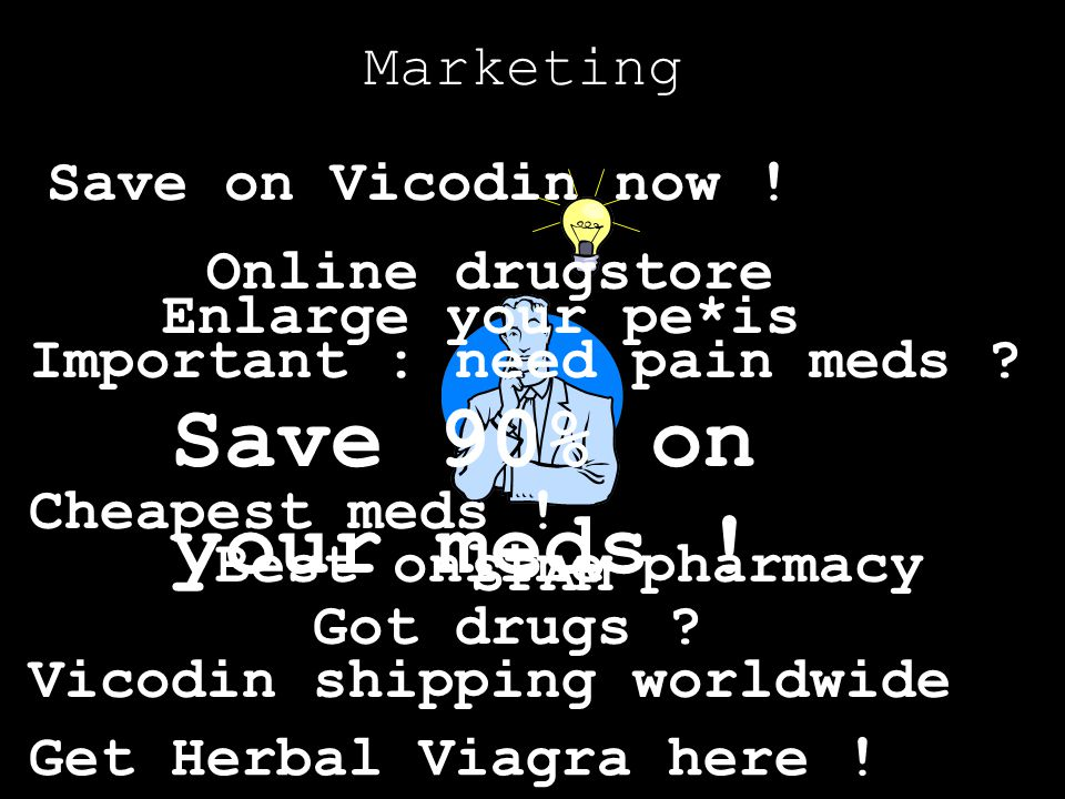 Save 90% on your meds ! Marketing Save on Vicodin now !