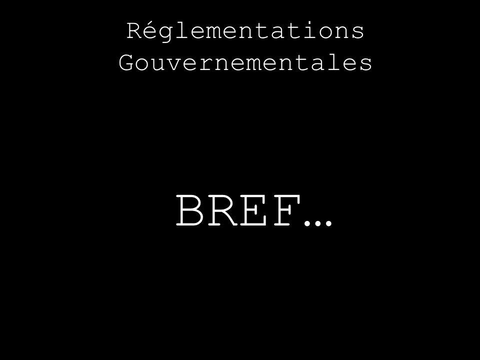 Réglementations Gouvernementales BREF…