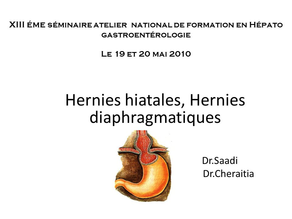 Hernies hiatales, Hernies diaphragmatiques Dr.Saadi Dr.Cheraitia