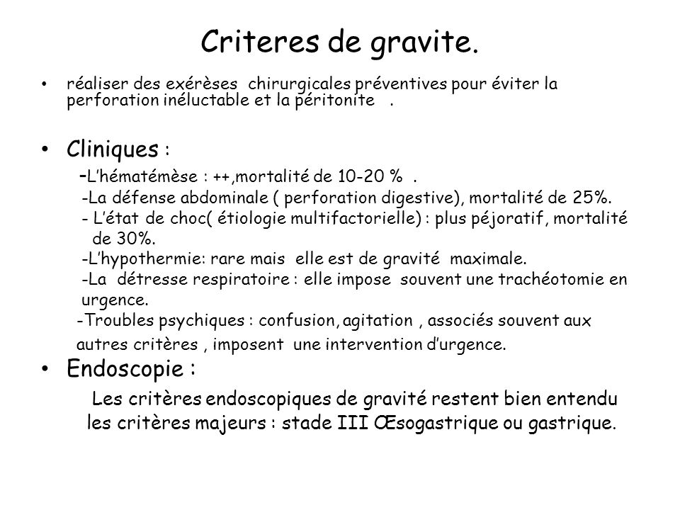 Criteres de gravite. réaliser des exérèses chirurgicales préventives pour éviter la perforation inéluctable et la péritonite .