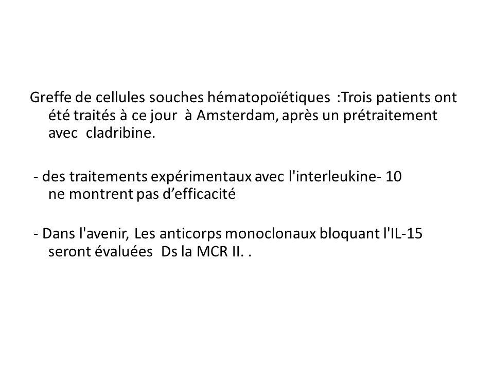 Greffe de cellules souches hématopoïétiques :Trois patients ont été traités à ce jour à Amsterdam, après un prétraitement avec cladribine.