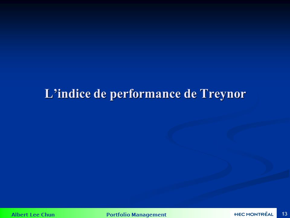 Treynor (1965) Treynor (1965) a développé la première mesure de performance de portefeuille qui prend en compte le risque.
