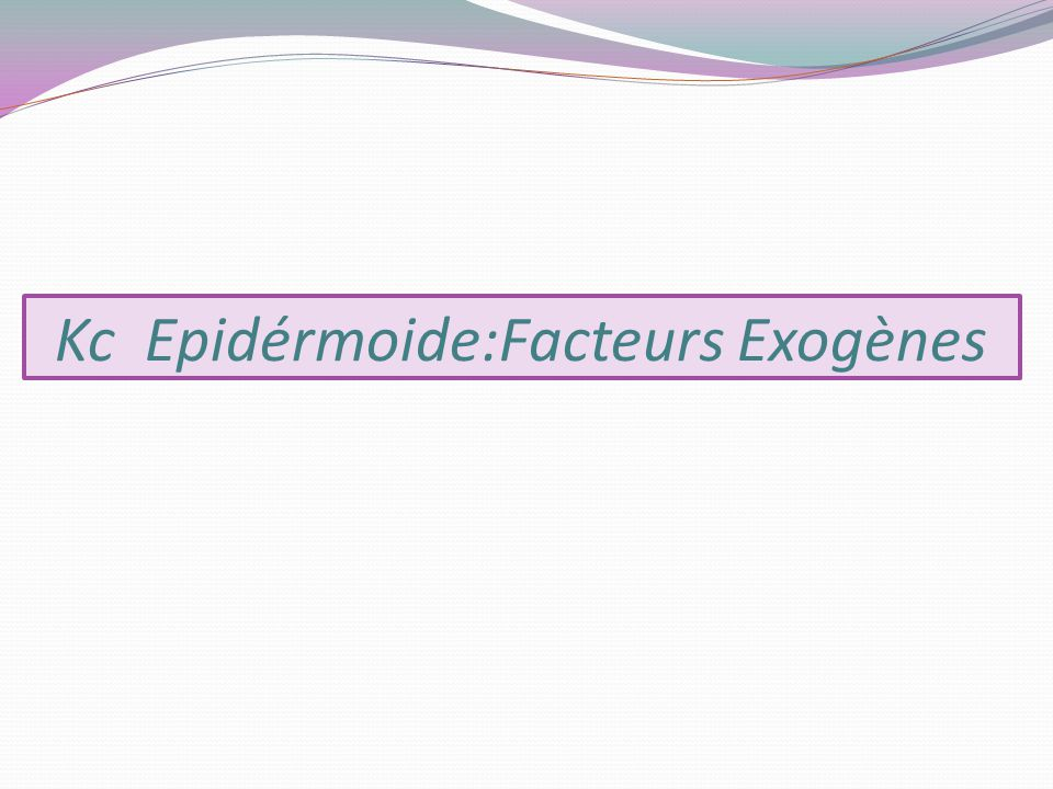 Kc Epidérmoide:Facteurs Exogènes