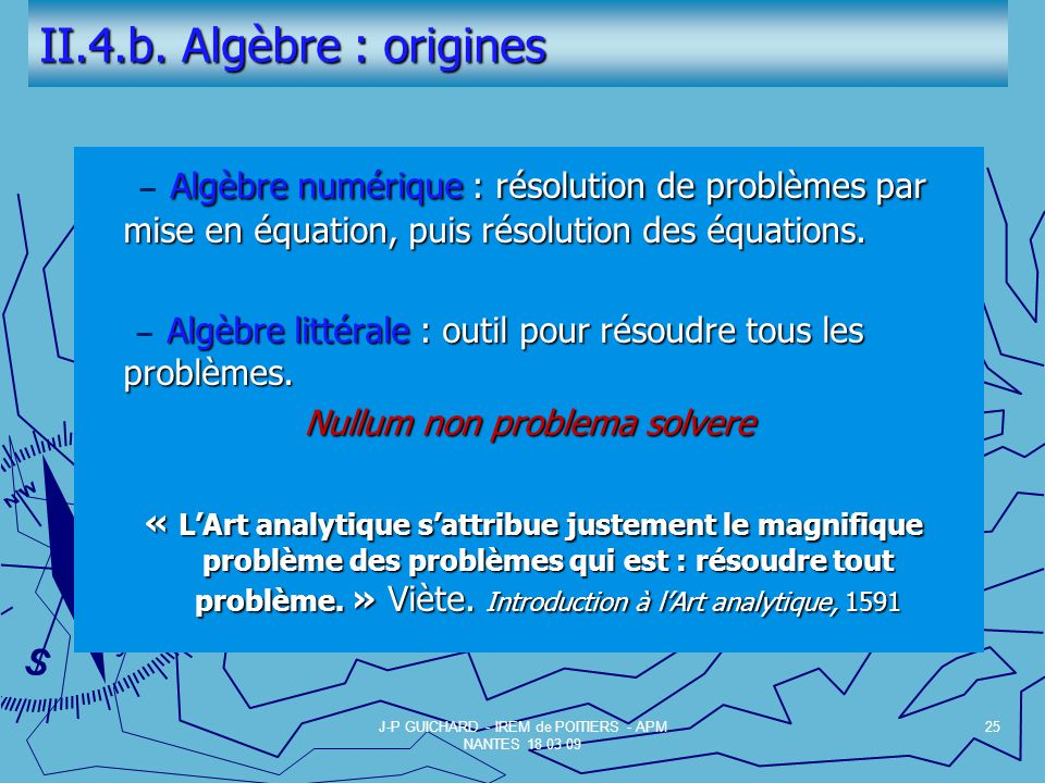 II.4.b. Algèbre : origines − Algèbre numérique : résolution de problèmes par mise en équation, puis résolution des équations.