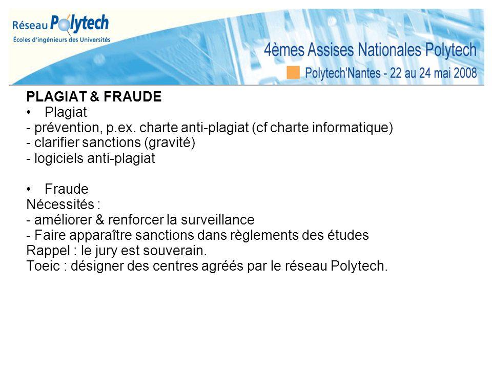 PLAGIAT & FRAUDE Plagiat. - prévention, p.ex. charte anti-plagiat (cf charte informatique) - clarifier sanctions (gravité)