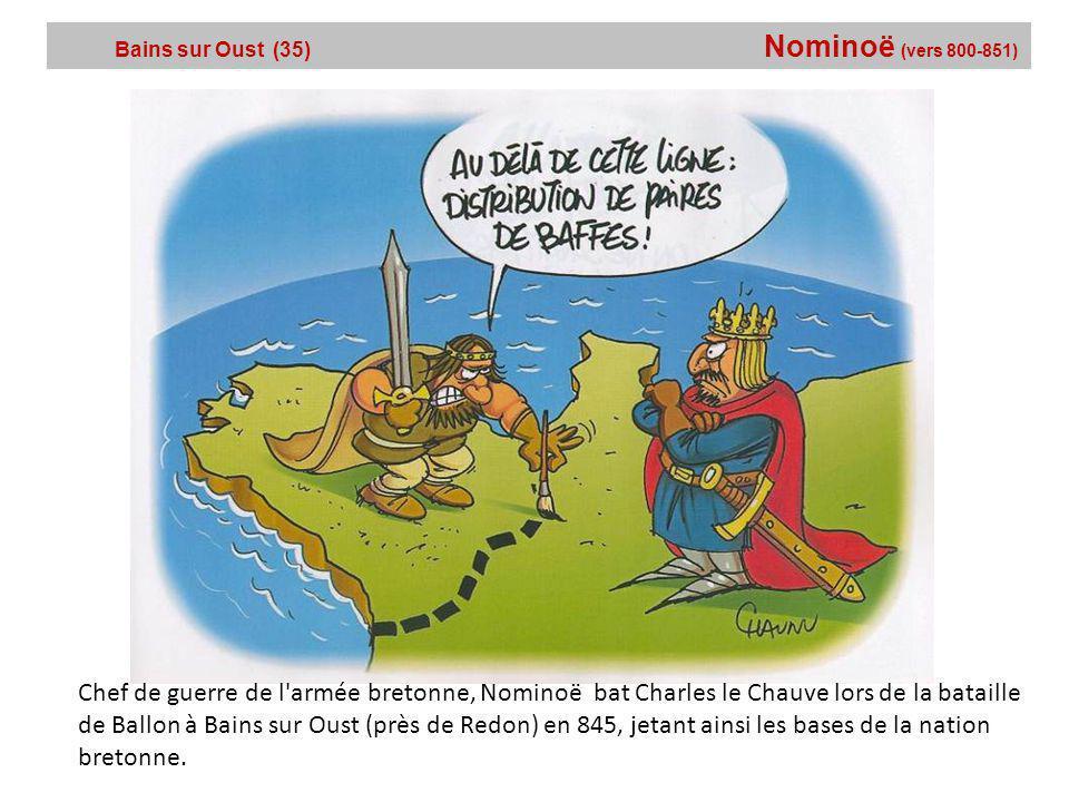 Bains sur Oust (35) Nominoë (vers 800-851)