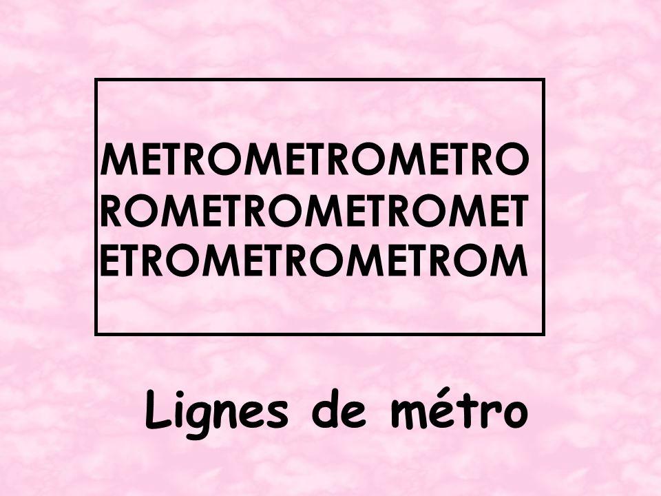 METROMETROMETRO ROMETROMETROMET ETROMETROMETROM Lignes de métro