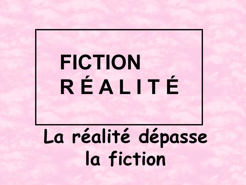 FICTION R É A L I T É La réalité dépasse la fiction