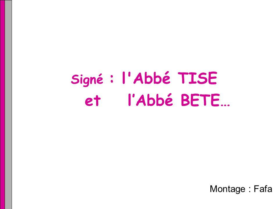 Signé : l Abbé TISE et l'Abbé BETE… Montage : Fafa