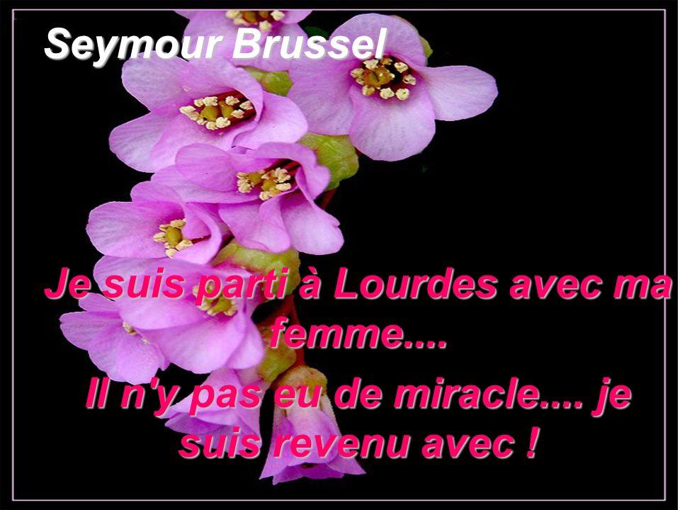 Je suis parti à Lourdes avec ma femme....