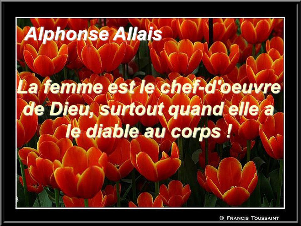 Alphonse Allais La femme est le chef-d oeuvre de Dieu, surtout quand elle a le diable au corps !