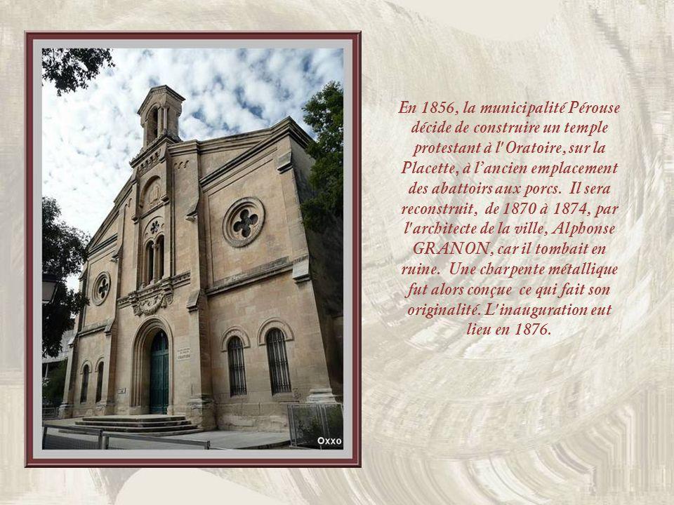 En 1856, la municipalité Pérouse décide de construire un temple protestant à l Oratoire, sur la Placette, à l'ancien emplacement des abattoirs aux porcs.