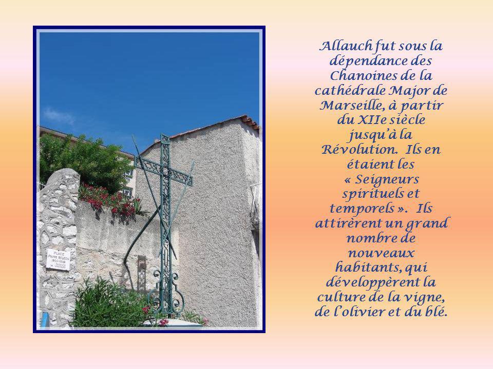 Allauch fut sous la dépendance des Chanoines de la cathédrale Major de Marseille, à partir du XIIe siècle jusqu'à la Révolution.