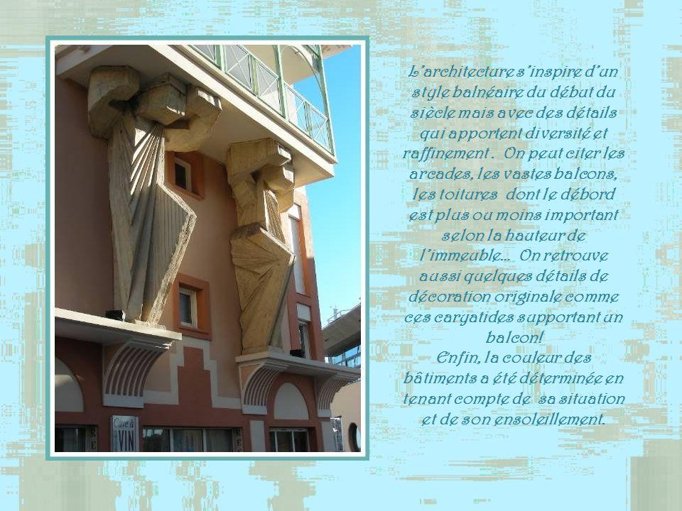 L'architecture s'inspire d'un style balnéaire du début du siècle mais avec des détails qui apportent diversité et raffinement . On peut citer les arcades, les vastes balcons, les toitures dont le débord est plus ou moins important selon la hauteur de l'immeuble… On retrouve aussi quelques détails de décoration originale comme ces caryatides supportant un balcon!