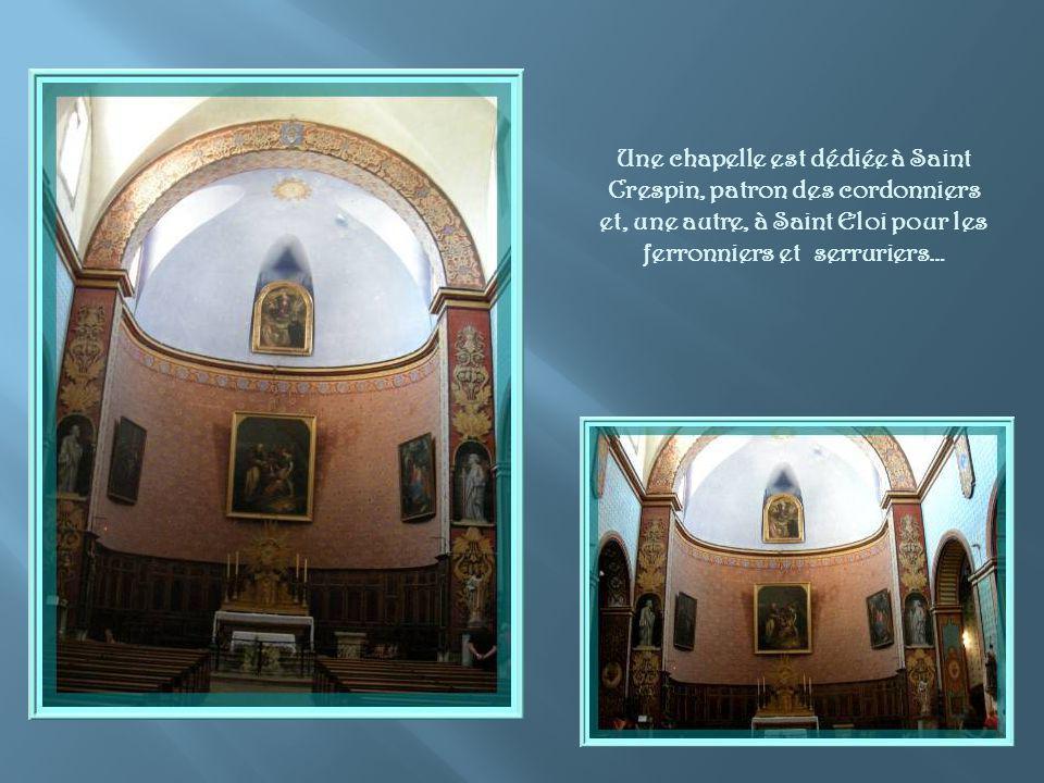 Une chapelle est dédiée à Saint Crespin, patron des cordonniers et, une autre, à Saint Eloi pour les ferronniers et serruriers…
