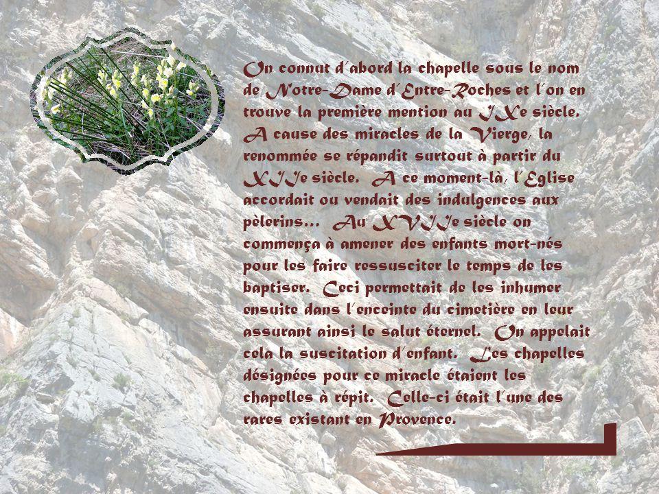 On connut d'abord la chapelle sous le nom de Notre-Dame d'Entre-Roches et l'on en trouve la première mention au IXe siècle.