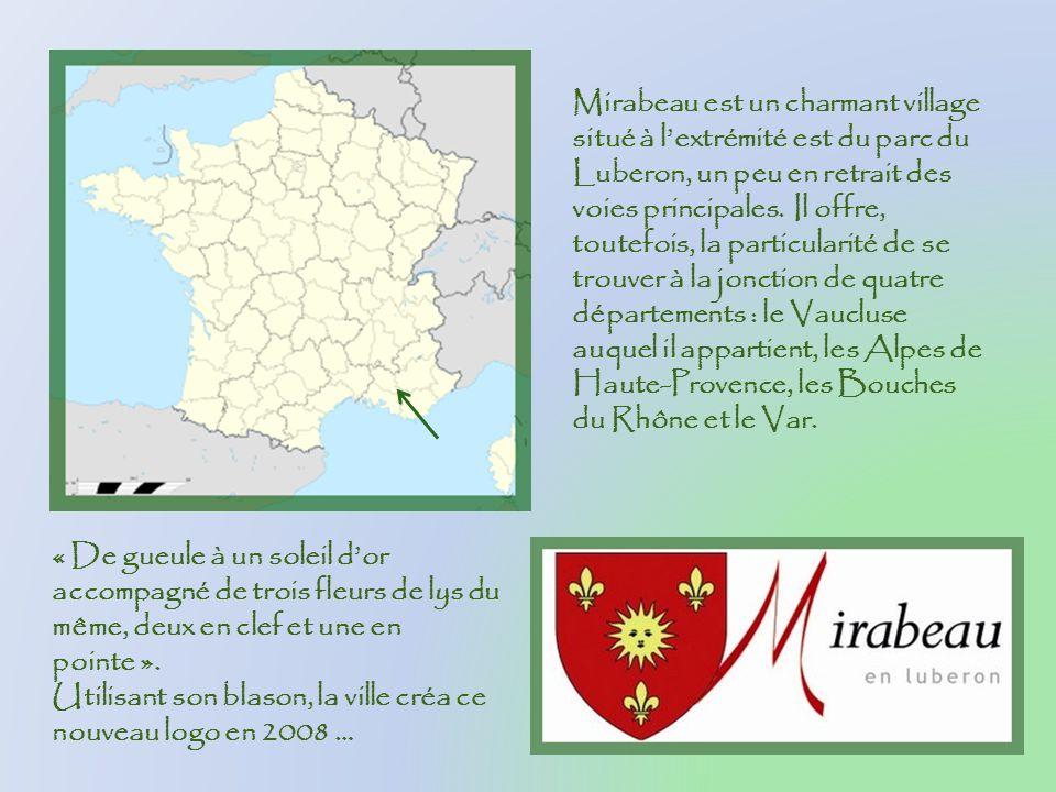 Mirabeau est un charmant village situé à l'extrémité est du parc du Luberon, un peu en retrait des voies principales. Il offre, toutefois, la particularité de se trouver à la jonction de quatre départements : le Vaucluse auquel il appartient, les Alpes de Haute-Provence, les Bouches du Rhône et le Var.