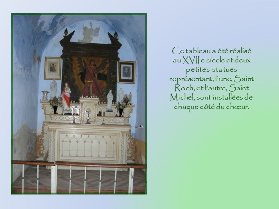 Ce tableau a été réalisé au XVII e siècle et deux petites statues représentant, l'une, Saint Roch, et l'autre, Saint Michel, sont installées de chaque côté du chœur.