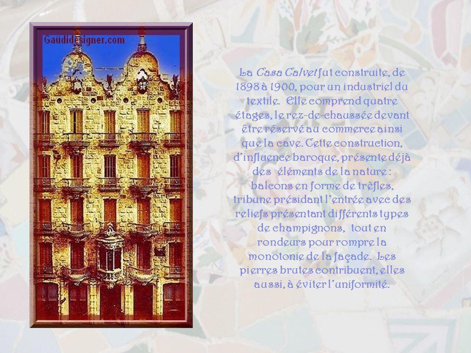 La Casa Calvet fut construite, de 1898 à 1900, pour un industriel du textile.