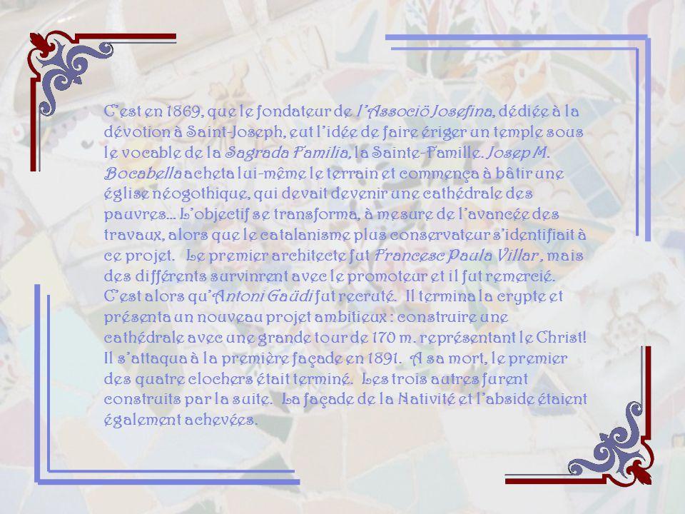 C'est en 1869, que le fondateur de l'Associö Josefina, dédiée à la dévotion à Saint-Joseph, eut l'idée de faire ériger un temple sous le vocable de la Sagrada Familia, la Sainte-Famille.