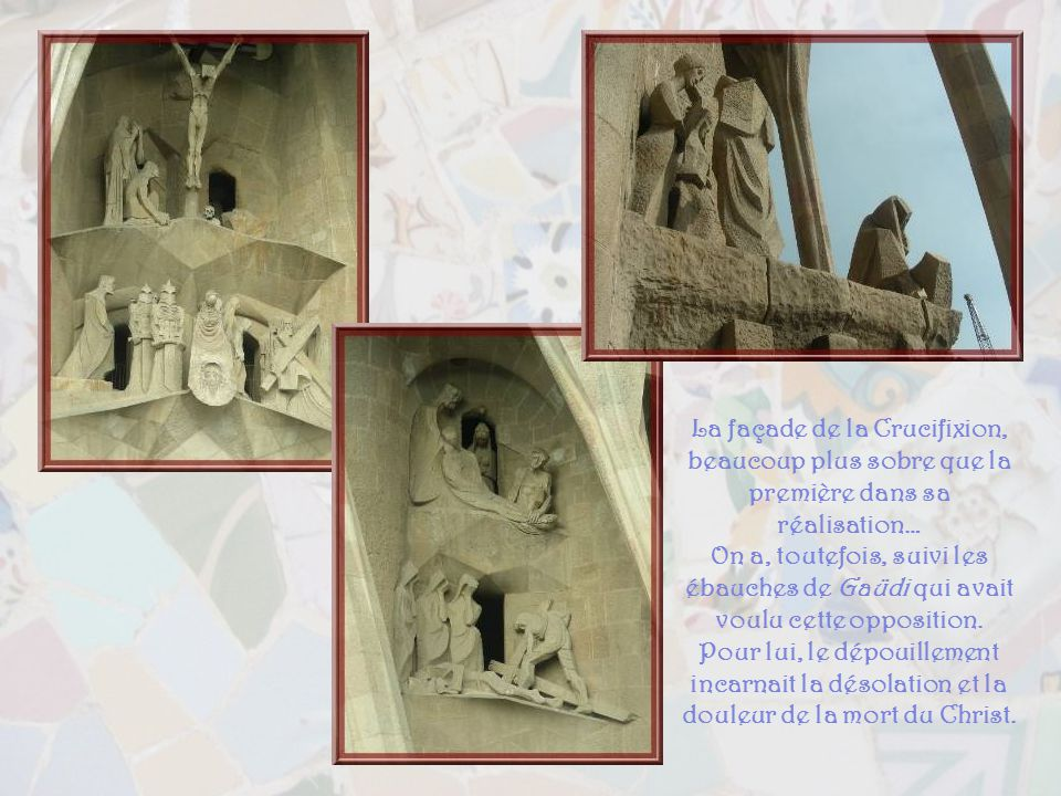 La façade de la Crucifixion, beaucoup plus sobre que la première dans sa réalisation…