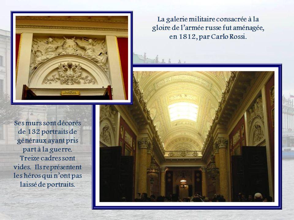 La galerie militaire consacrée à la gloire de l'armée russe fut aménagée, en 1812, par Carlo Rossi.