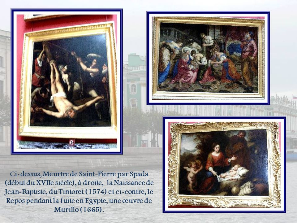 Ci-dessus, Meurtre de Saint-Pierre par Spada (début du XVIIe siècle), à droite, la Naissance de Jean-Baptiste, du Tintoret (1574) et ci-contre, le Repos pendant la fuite en Egypte, une œuvre de Murillo (1665).