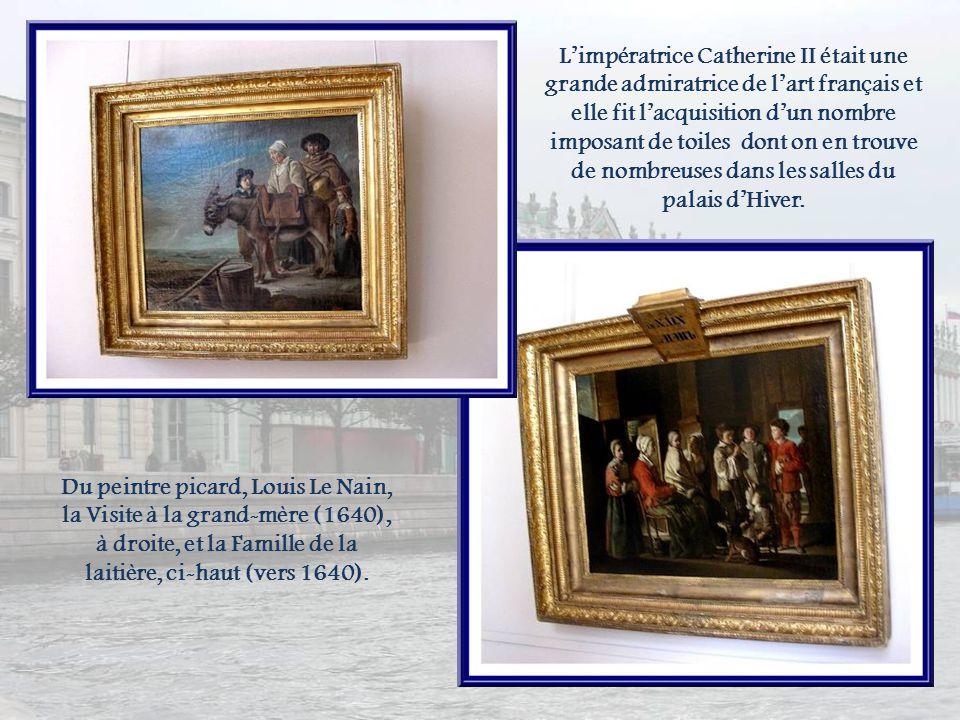 L'impératrice Catherine II était une grande admiratrice de l'art français et elle fit l'acquisition d'un nombre imposant de toiles dont on en trouve de nombreuses dans les salles du palais d'Hiver.