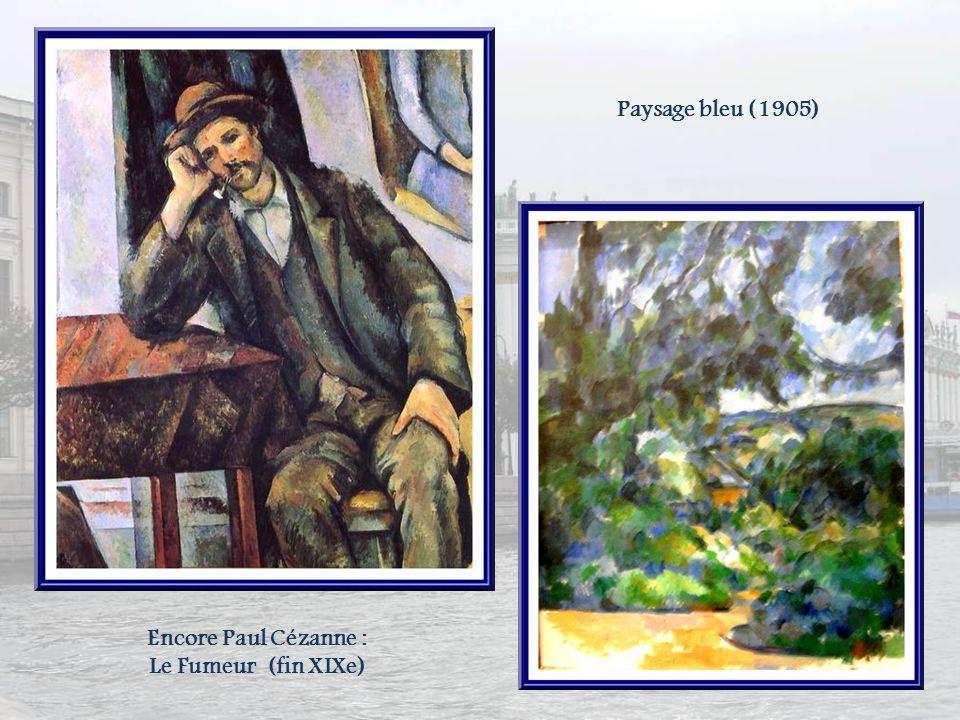 Paysage bleu (1905) Encore Paul Cézanne : Le Fumeur (fin XIXe)