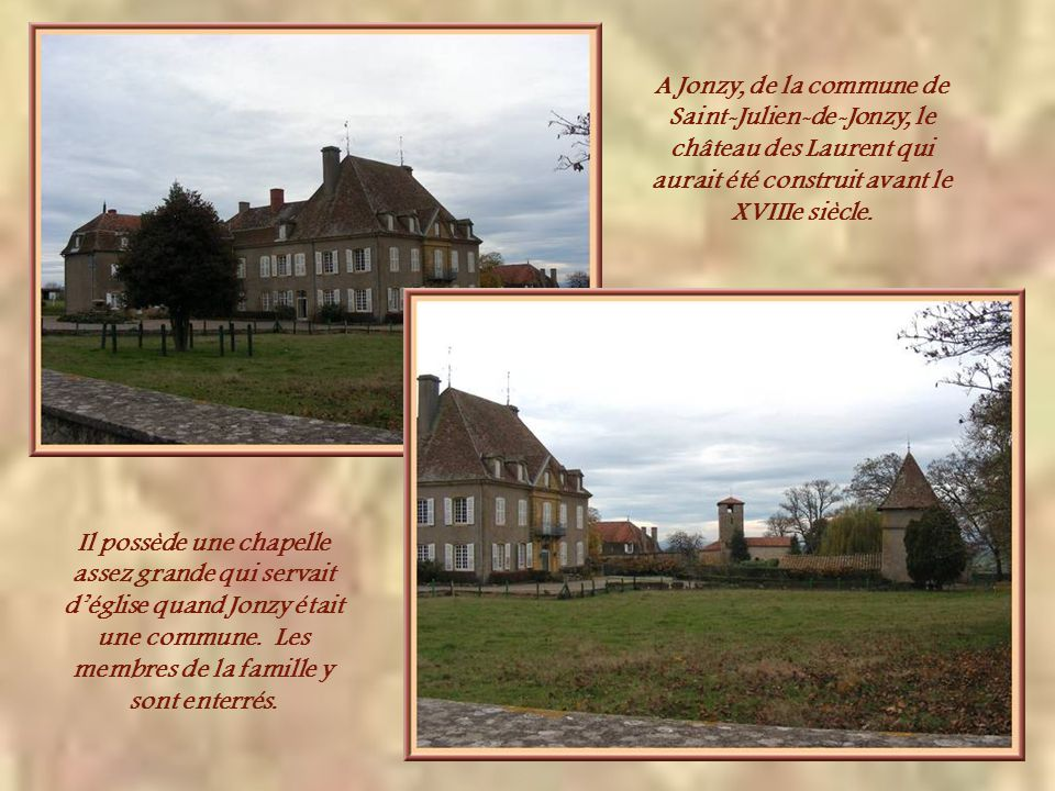 A Jonzy, de la commune de Saint-Julien-de-Jonzy, le château des Laurent qui aurait été construit avant le XVIIIe siècle.