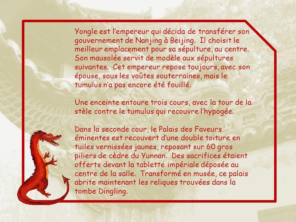 Yongle est l'empereur qui décida de transférer son gouvernement de Nanjing à Beijing. Il choisit le meilleur emplacement pour sa sépulture, au centre. Son mausolée servit de modèle aux sépultures suivantes. Cet empereur repose toujours, avec son épouse, sous les voûtes souterraines, mais le tumulus n'a pas encore été fouillé.