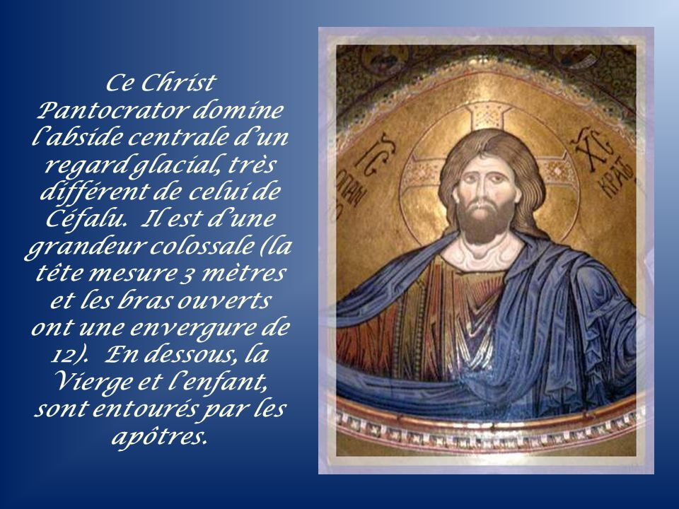 Ce Christ Pantocrator domine l'abside centrale d'un regard glacial, très différent de celui de Céfalu.