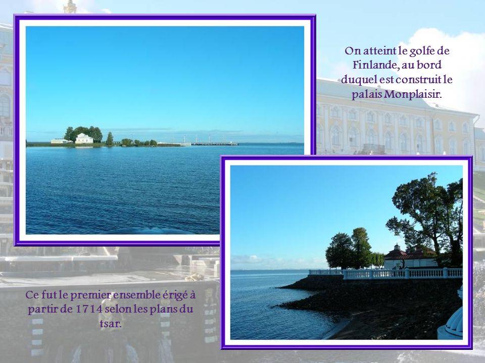 On atteint le golfe de Finlande, au bord duquel est construit le palais Monplaisir.