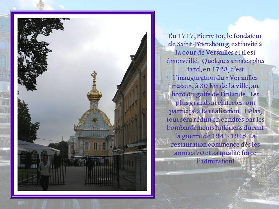 En 1717, Pierre Ier, le fondateur de Saint-Pétersbourg, est invité à la cour de Versailles et il est émerveillé.