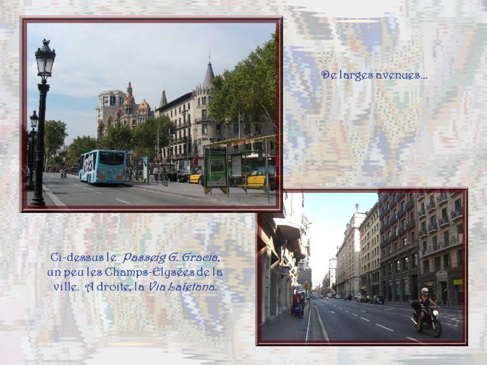 De larges avenues… Ci-dessus le Passeig G. Gracia, un peu les Champs-Elysées de la ville.