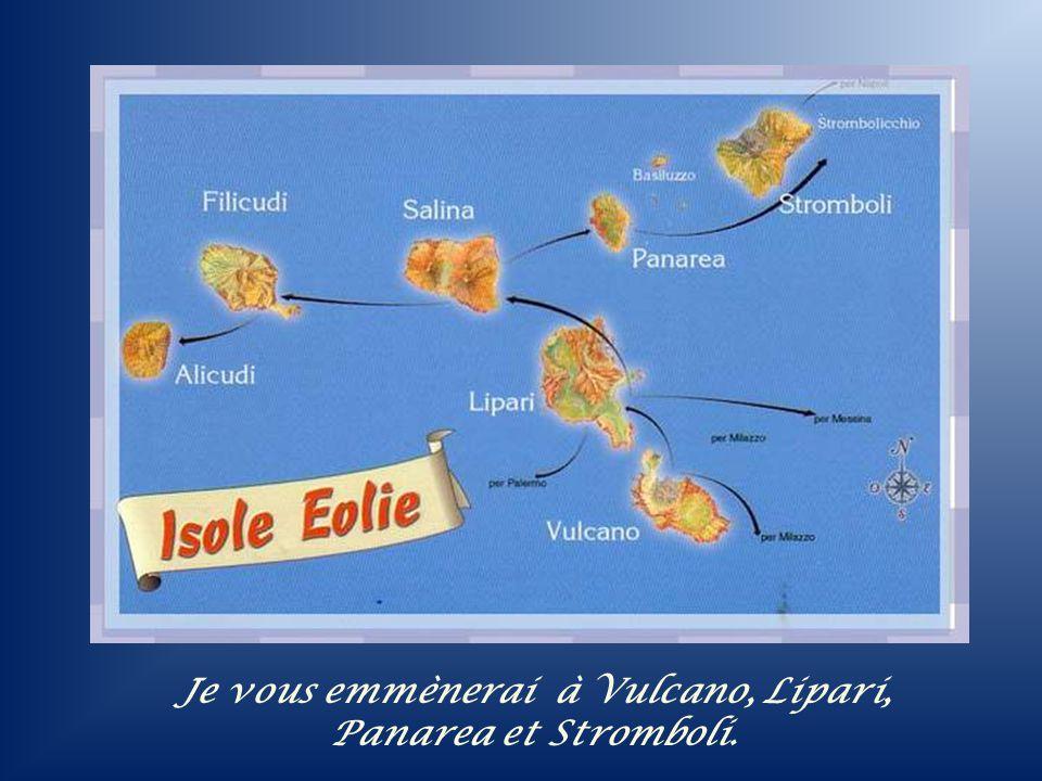 Je vous emmènerai à Vulcano, Lipari, Panarea et Stromboli.