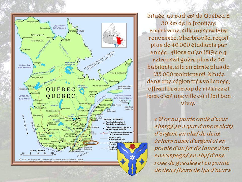 Située au sud-est du Québec, à 50 km de la frontière américaine, ville universitaire renommée, Sherbrooke, reçoit plus de 40 000 étudiants par année. Alors qu'en 1819 on y retrouvait guère plus de 50 habitants, elle en abrite plus de 155 000 maintenant! Située dans une région très vallonnée, offrant beaucoup de rivières et lacs, c'est une ville où il fait bon vivre.