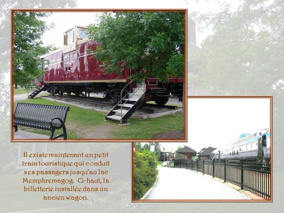 Il existe maintenant un petit train touristique qui conduit ses passagers jusqu'au lac Memphremagog.
