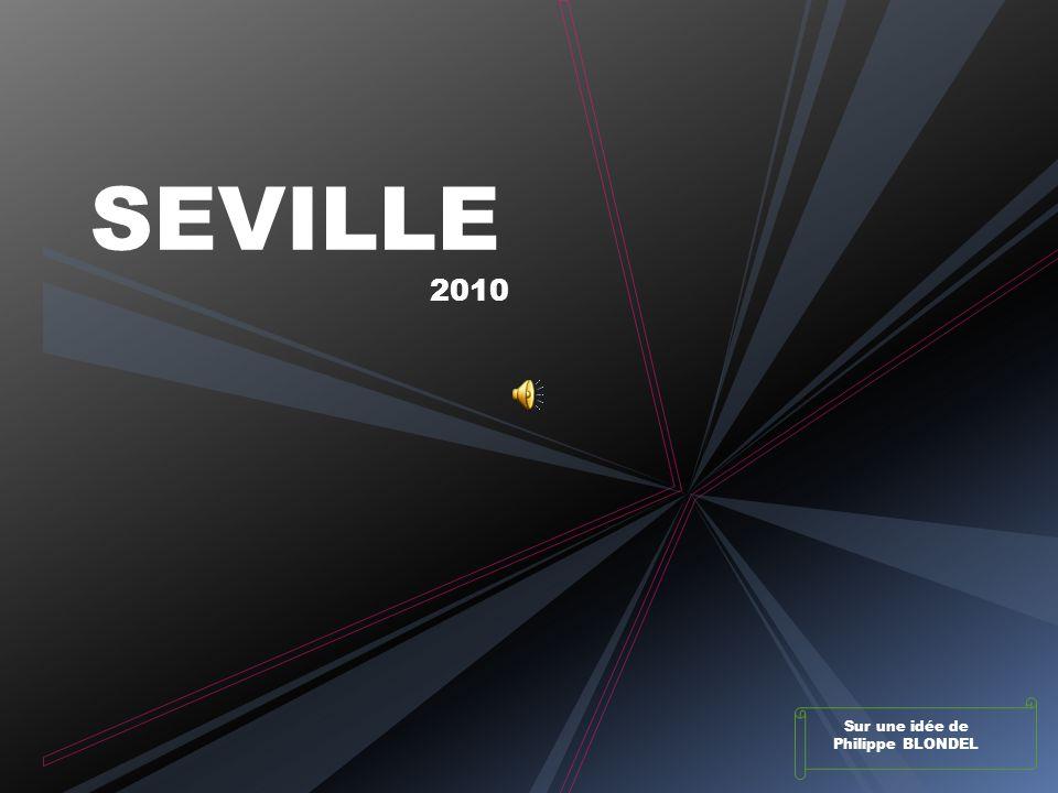 SEVILLE 2010 Sur une idée de Philippe BLONDEL