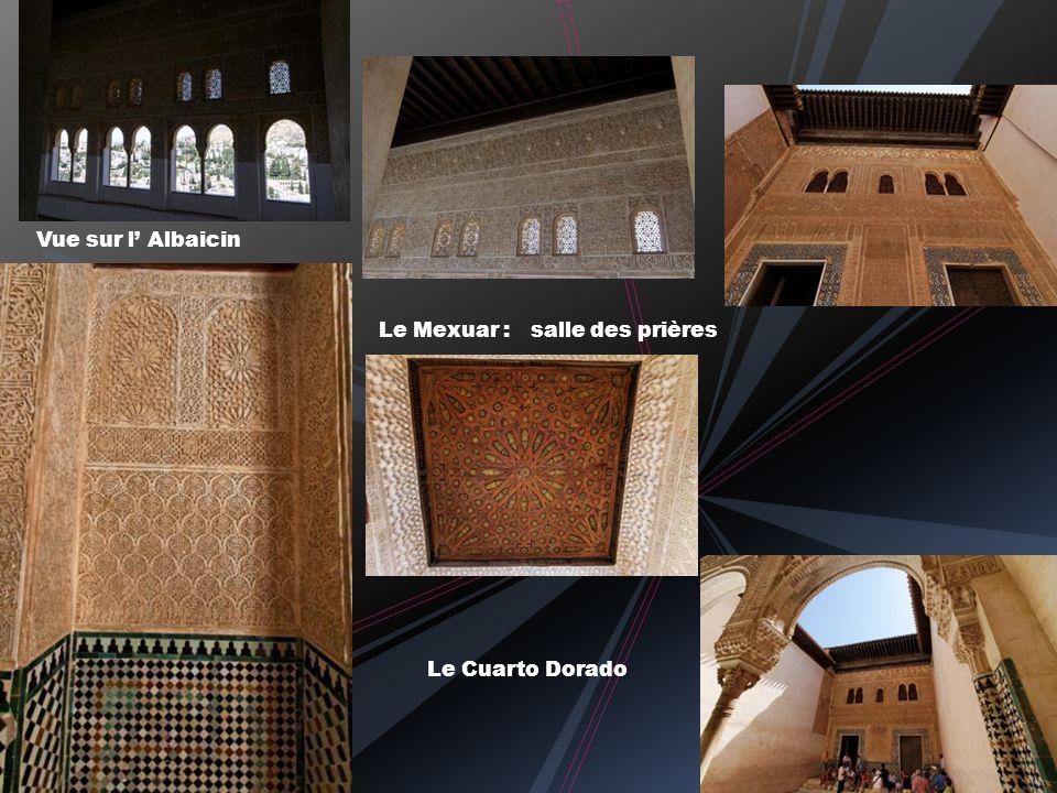 Vue sur l' Albaicin Le Mexuar : salle des prières Le Cuarto Dorado