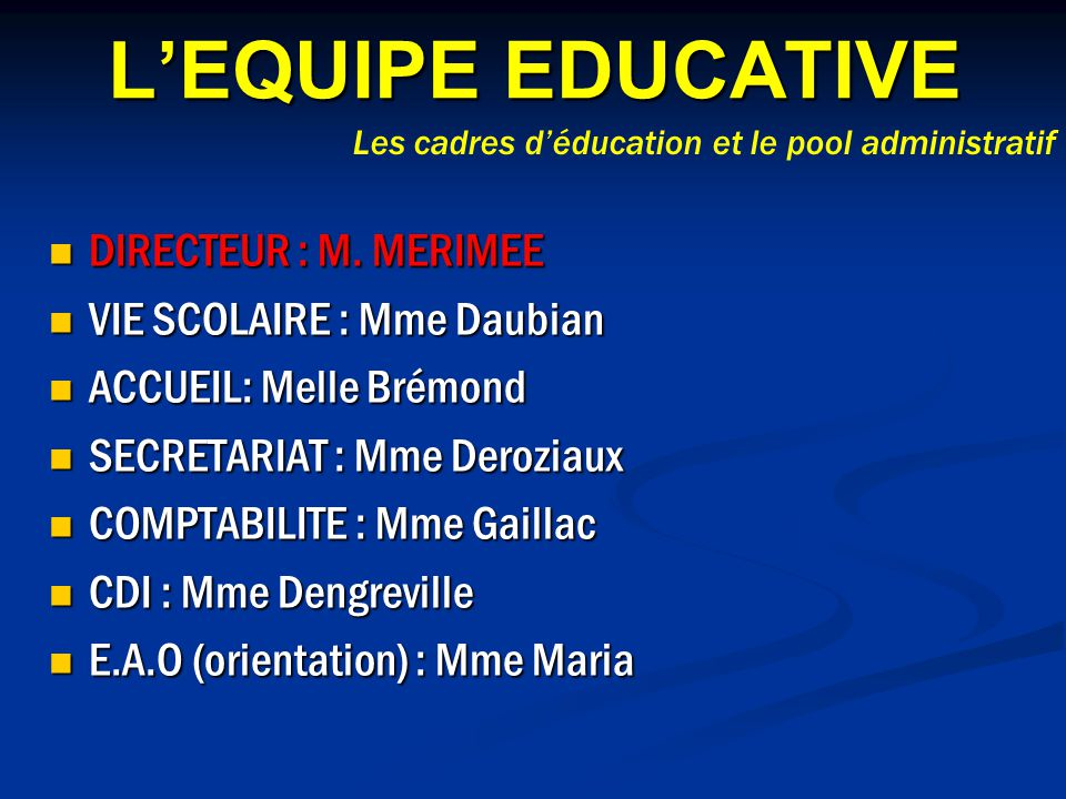 L'EQUIPE EDUCATIVE DIRECTEUR : M. MERIMEE VIE SCOLAIRE : Mme Daubian