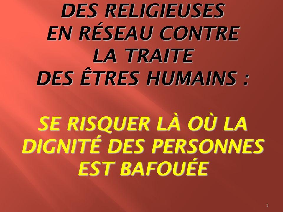 DES RELIGIEUSES EN RÉSEAU CONTRE LA TRAITE DES ÊTRES HUMAINS : SE RISQUER LÀ OÙ LA DIGNITÉ DES PERSONNES EST BAFOUÉE