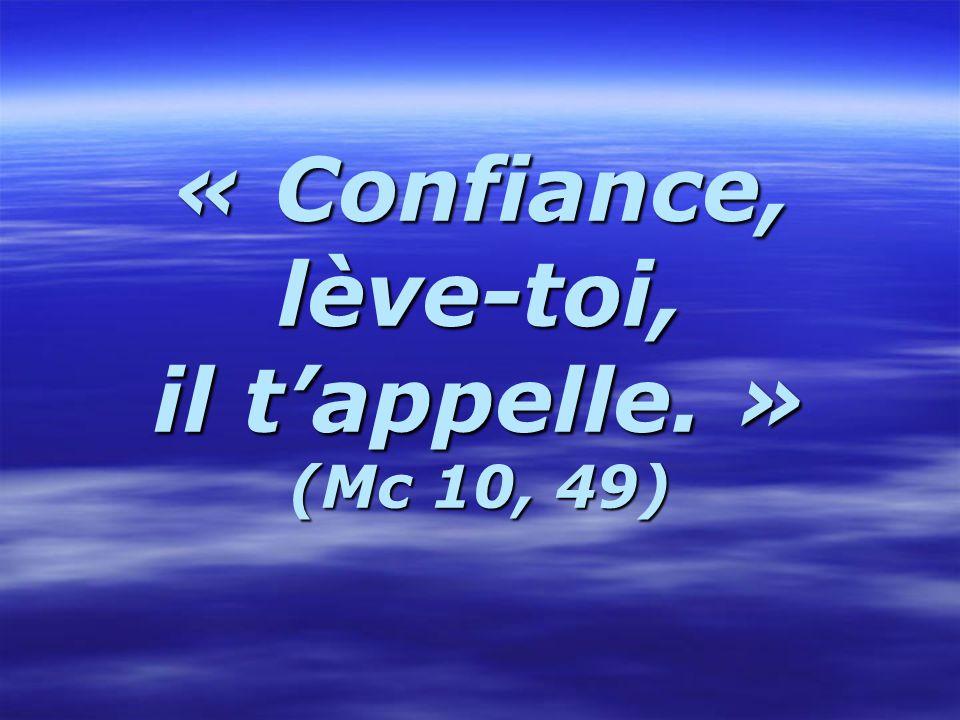 « Confiance, lève-toi, il t'appelle. » (Mc 10, 49)