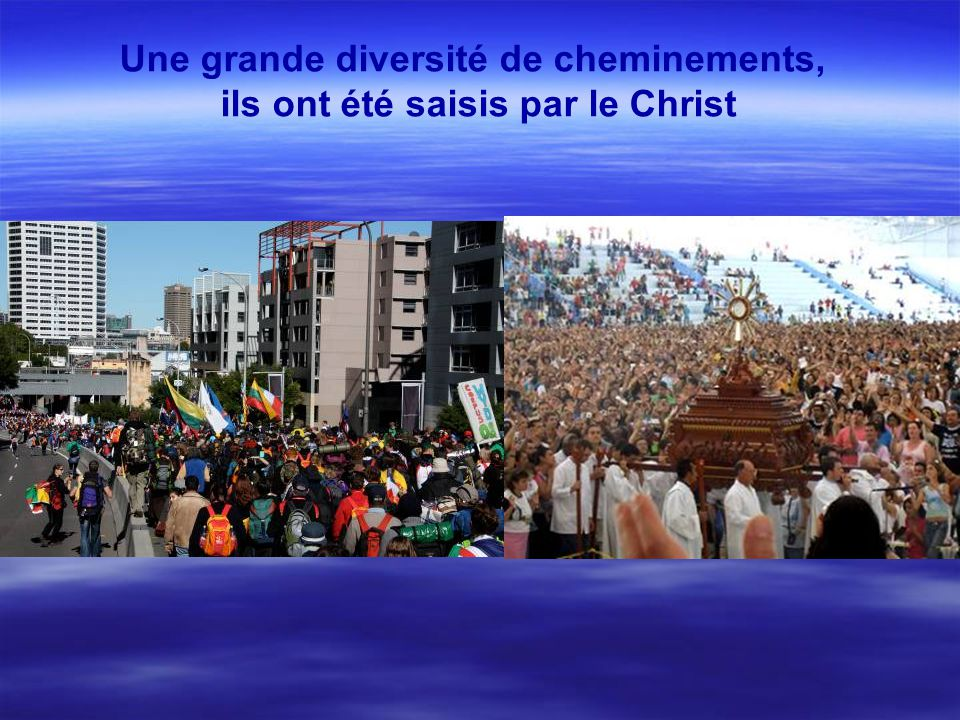 Une grande diversité de cheminements, ils ont été saisis par le Christ