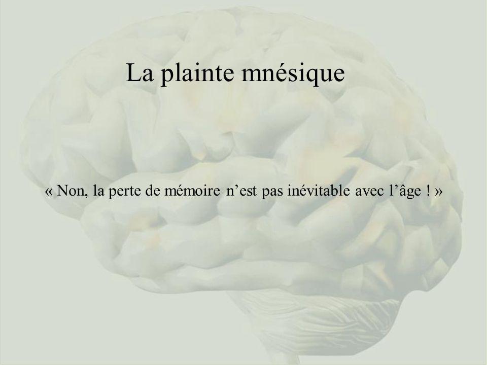 La plainte mnésique « Non, la perte de mémoire n'est pas inévitable avec l'âge ! » Alors comment repérer et diagnostiquer la maladie d'Alzheimer.