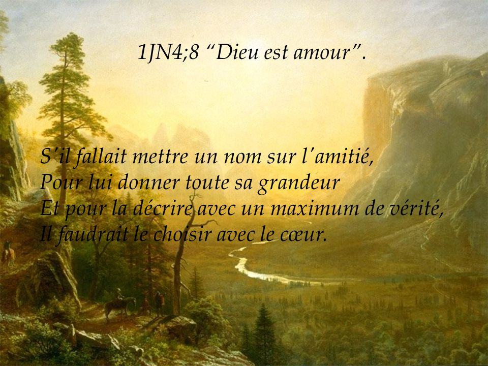 1JN4;8 Dieu est amour . S il fallait mettre un nom sur l amitié, Pour lui donner toute sa grandeur.