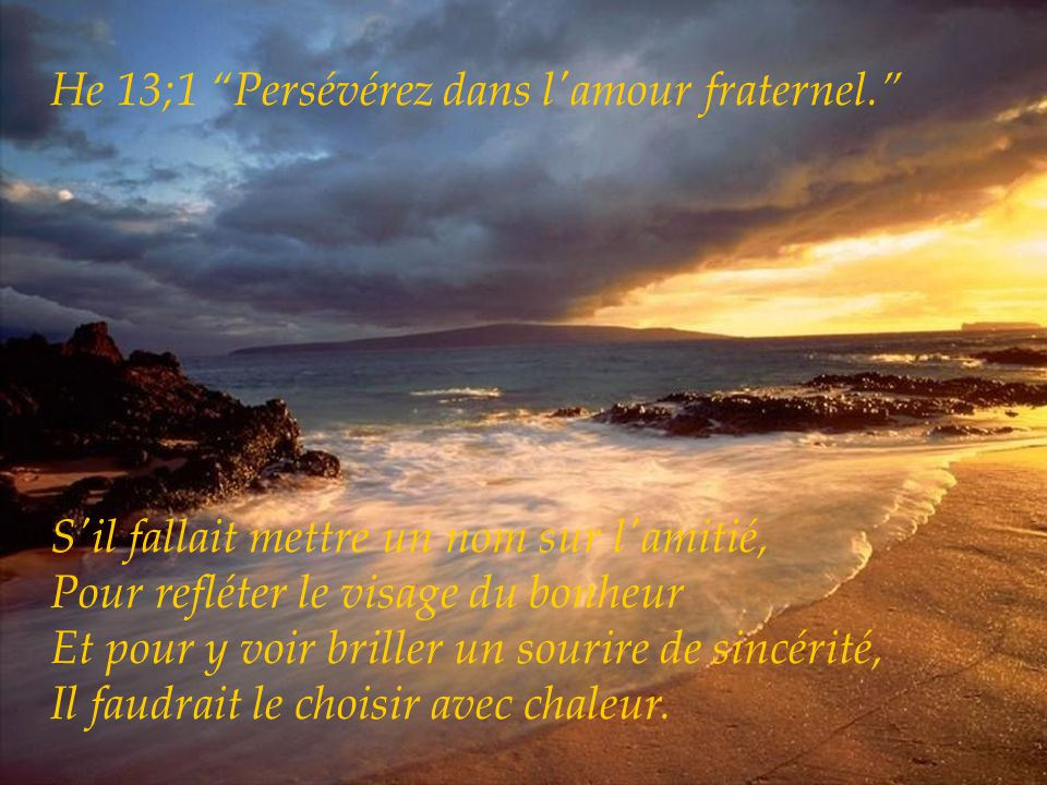 He 13;1 Persévérez dans l amour fraternel.