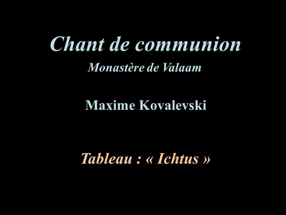 Chant de communion Tableau : « Ichtus » Maxime Kovalevski