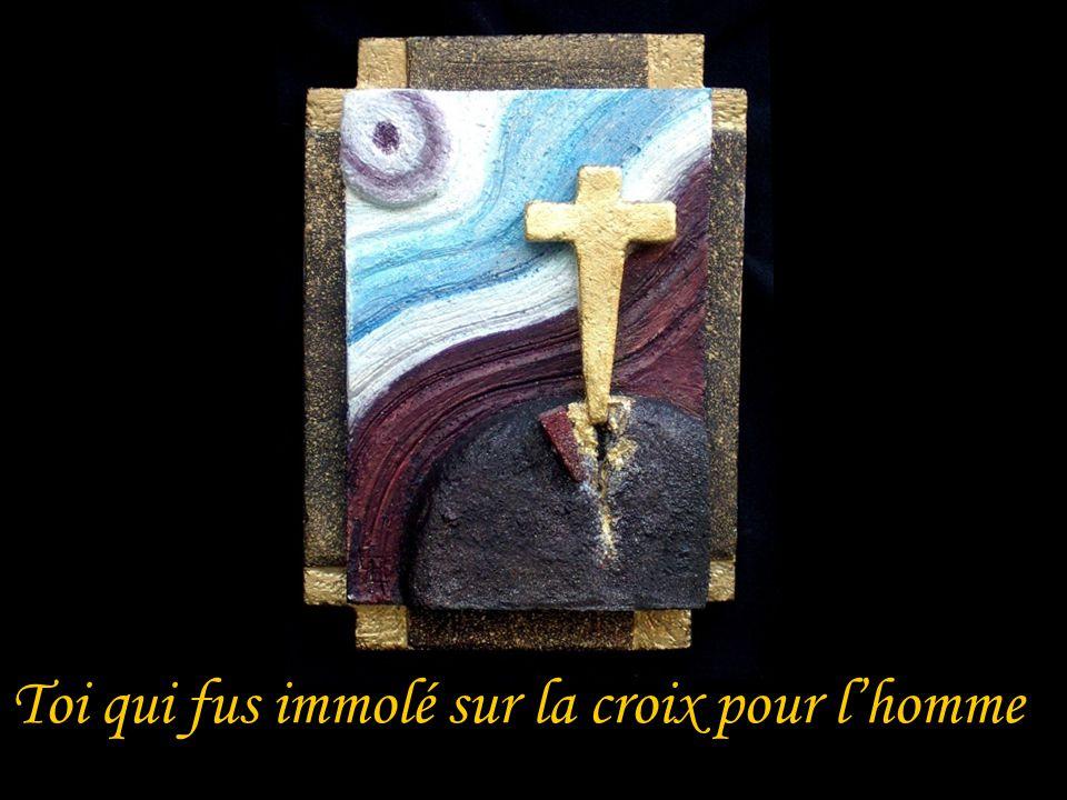 Toi qui fus immolé sur la croix pour l'homme